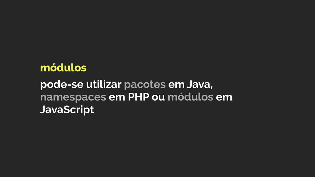 módulos  pode-se utilizar pacotes em Java, na...