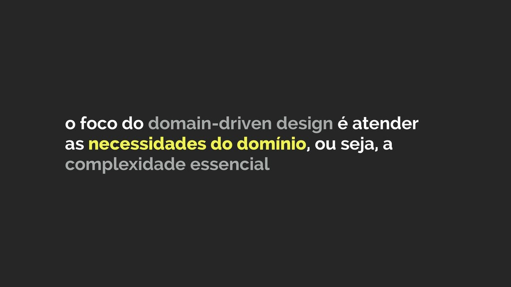 o foco do domain-driven design é atender as nec...
