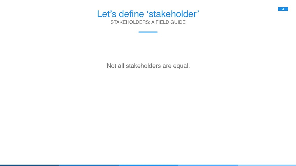 Let's define 'stakeholder' 4 Not all stakeholde...