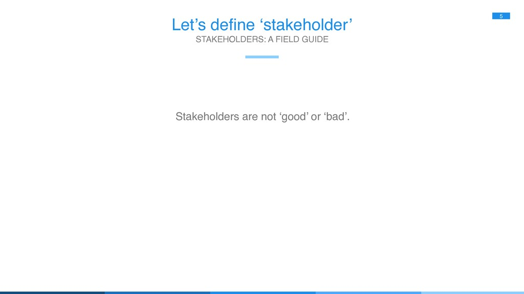 Let's define 'stakeholder' 5 Stakeholders are n...