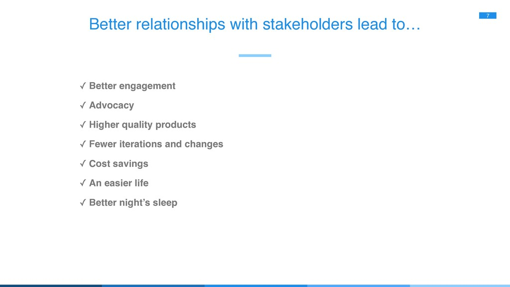 Better relationships with stakeholders lead to…...