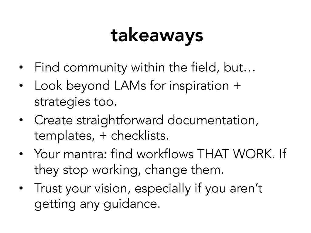 takeaways • Find community within the field, ...