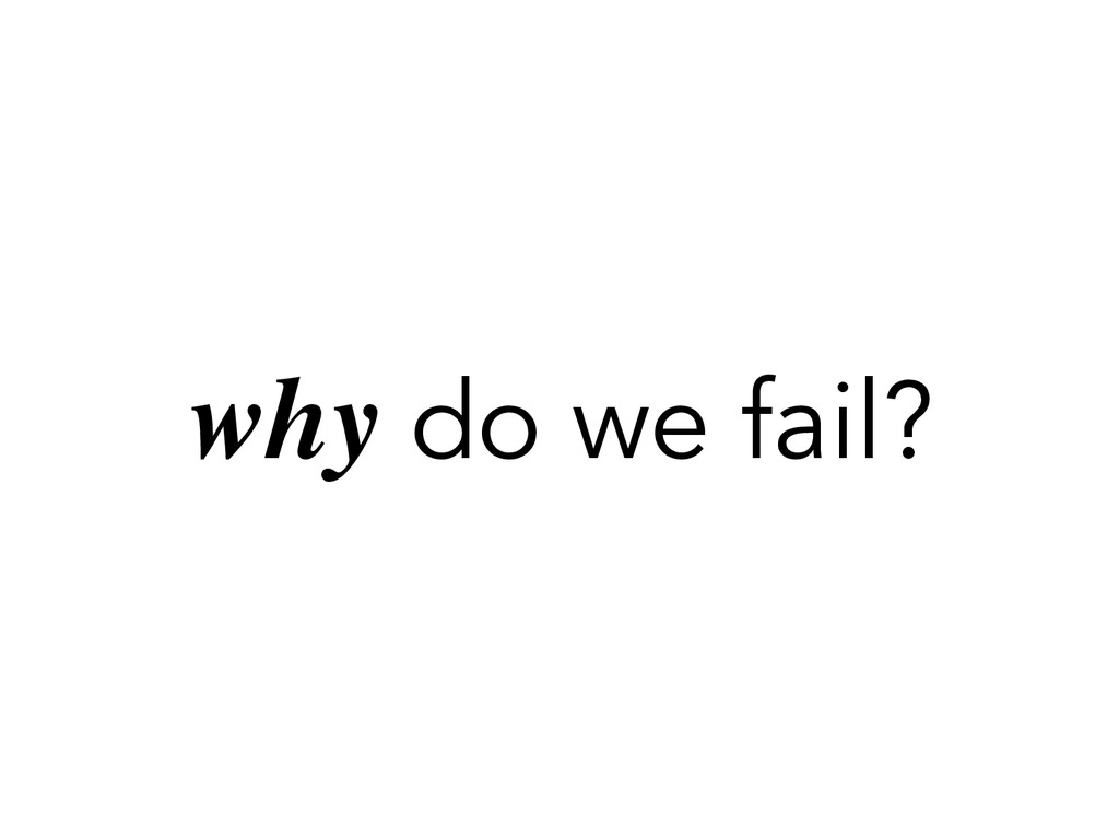 why do we fail?