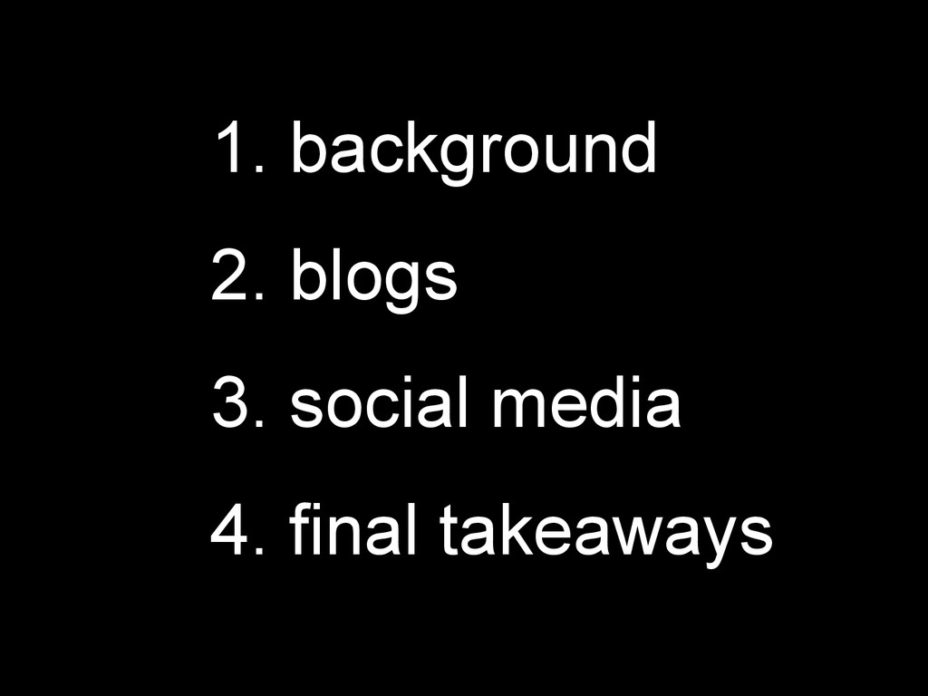 1. background 2. blogs 3. social media 4. final...