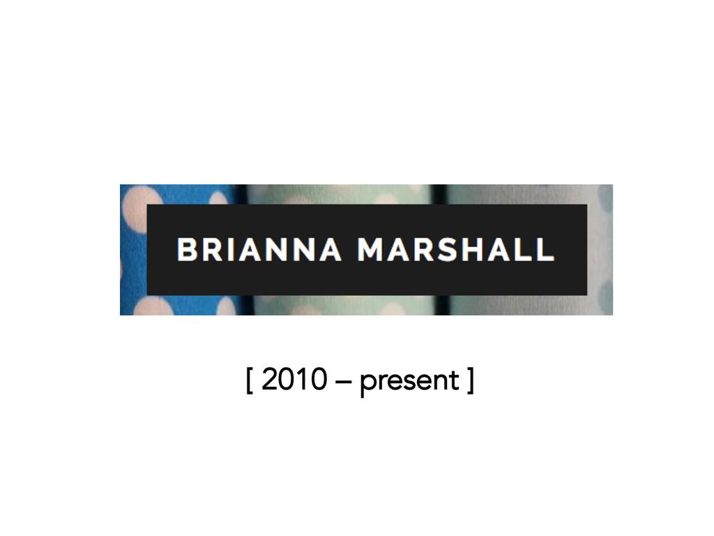 [ 2010 – present ]