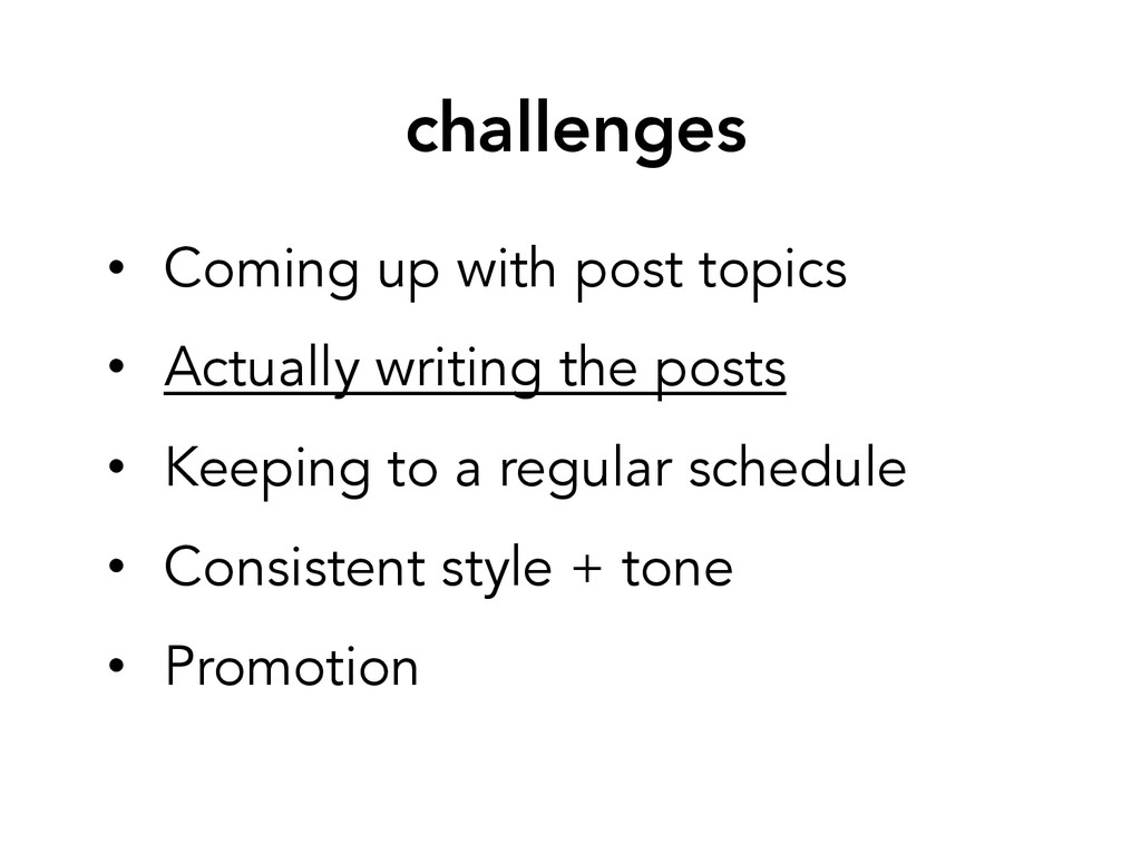 challenges • Coming up with post topics • Ac...