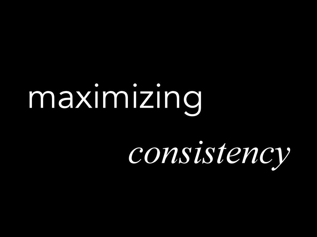 maximizing consistency