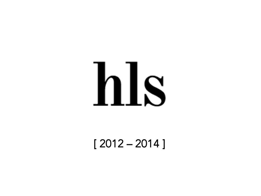 [ 2012 – 2014 ]