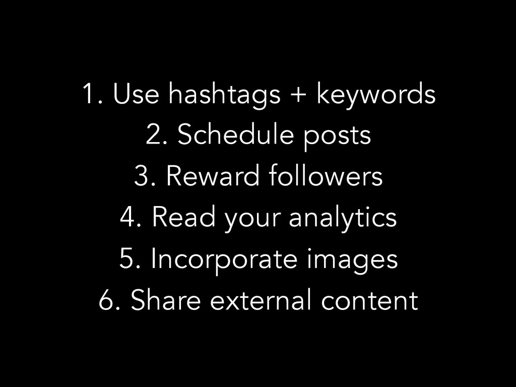 1. Use hashtags + keywords 2. Schedule posts 3....