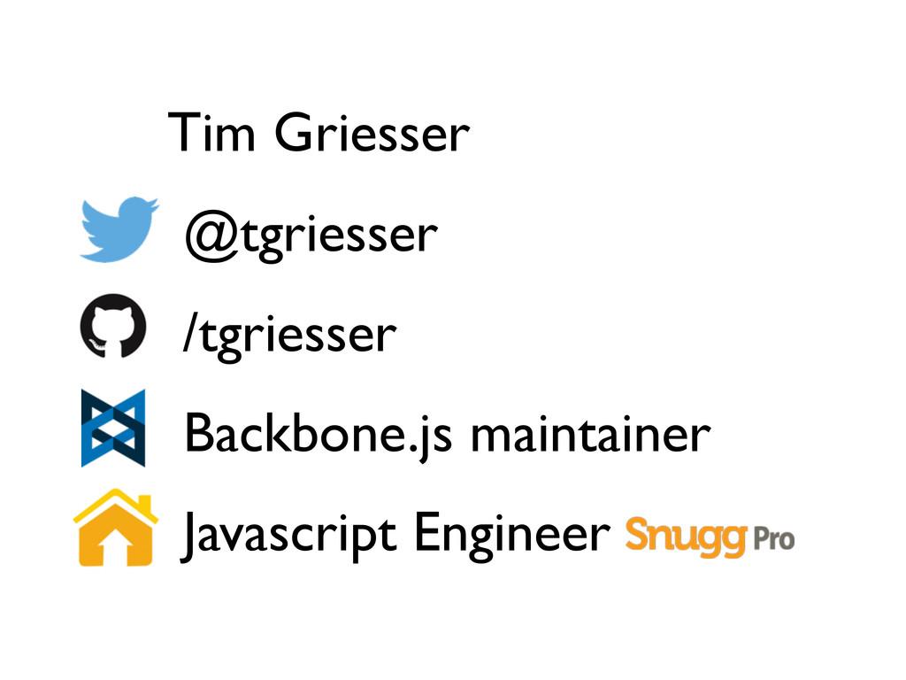 Tim Griesser @tgriesser /tgriesser Backbone.js ...