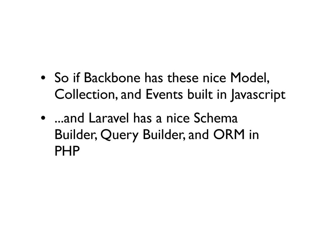 • So if Backbone has these nice Model, Collecti...