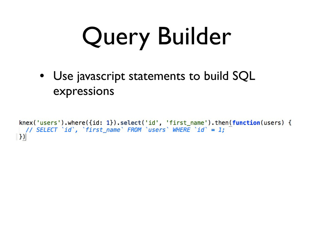 Query Builder • Use javascript statements to bu...