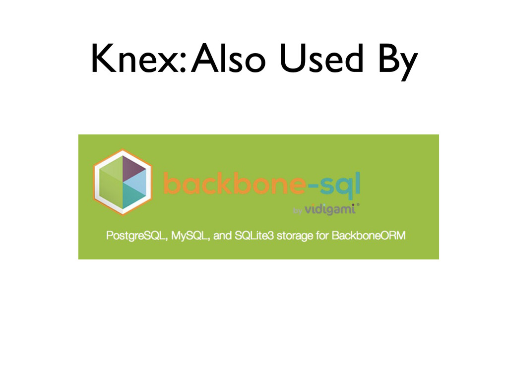 Knex: Also Used By