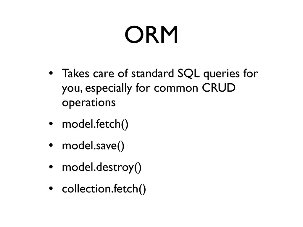 ORM • Takes care of standard SQL queries for yo...
