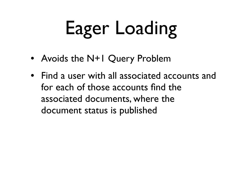 Eager Loading • Avoids the N+1 Query Problem • ...