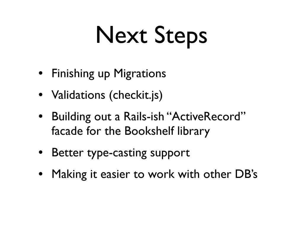 Next Steps • Finishing up Migrations • Validati...