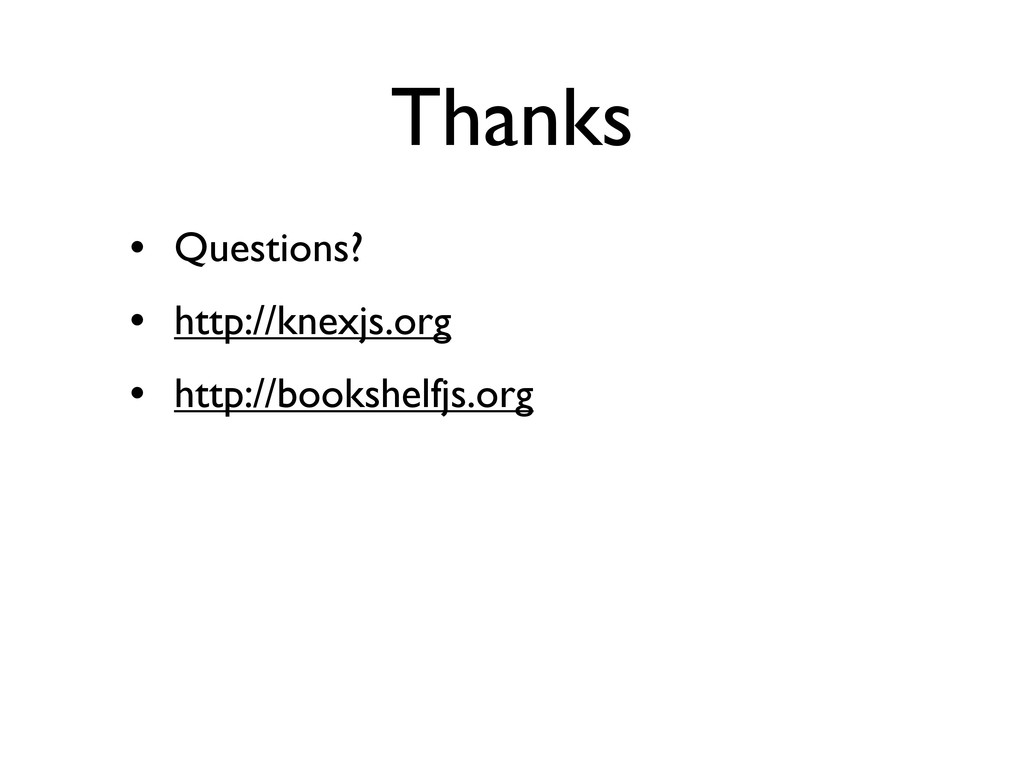 Thanks • Questions? • http://knexjs.org • http:...