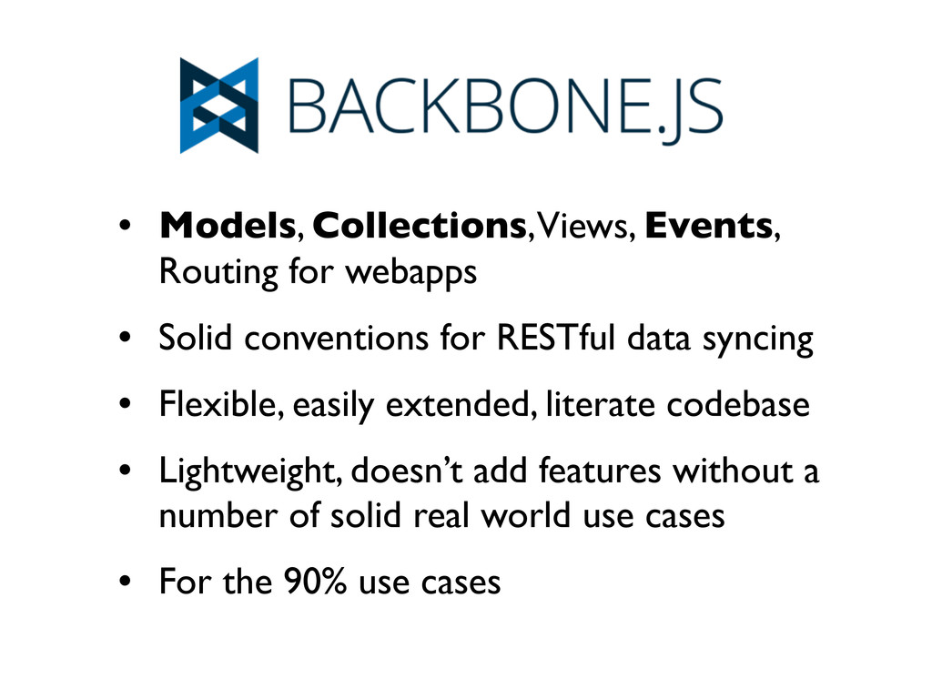 • Models, Collections, Views, Events, Routing f...