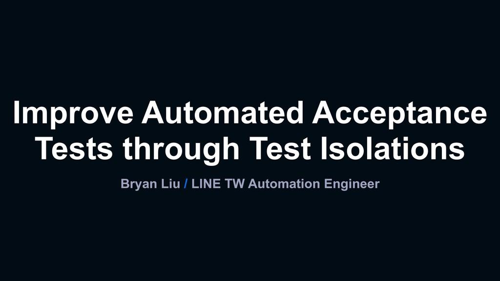 Bryan Liu / LINE TW Automation Engineer Improve...