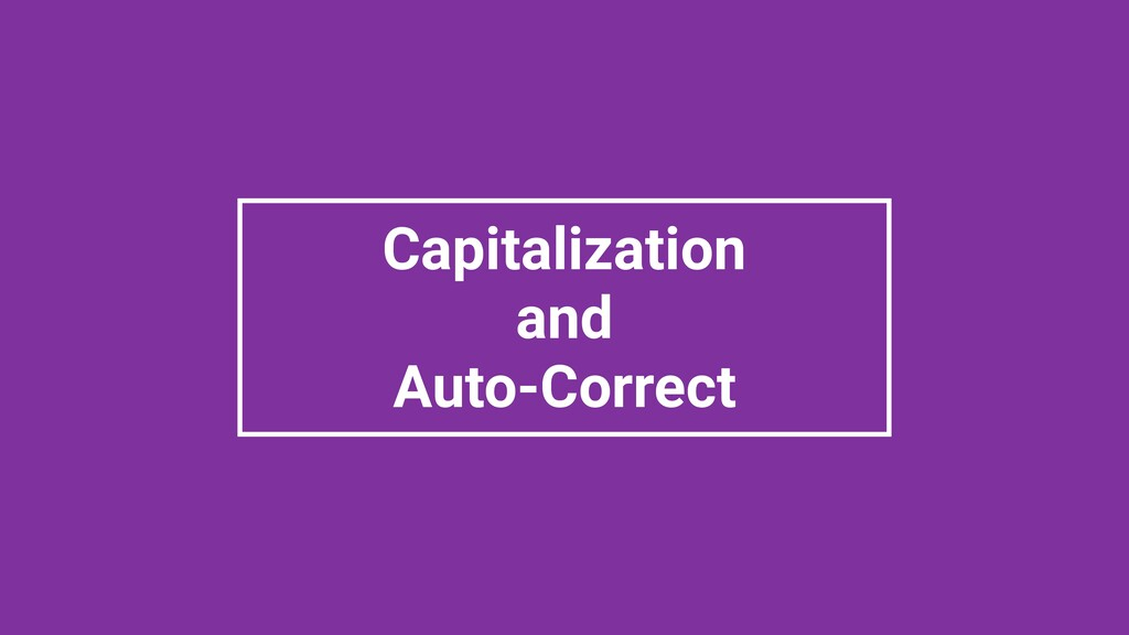Capitalization and Auto-Correct