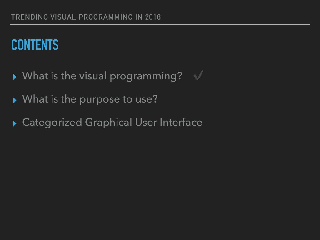 TRENDING VISUAL PROGRAMMING IN 2018 CONTENTS ▸ ...