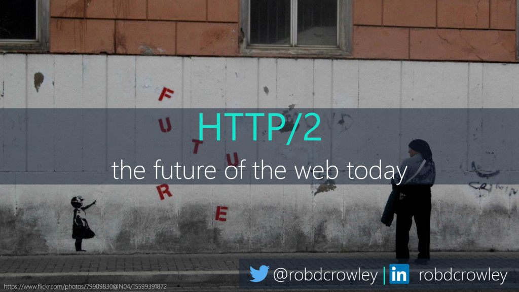 HTTP/2 the future of the web today @robdcrowley...