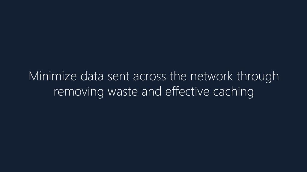 Minimize data sent across the network through r...