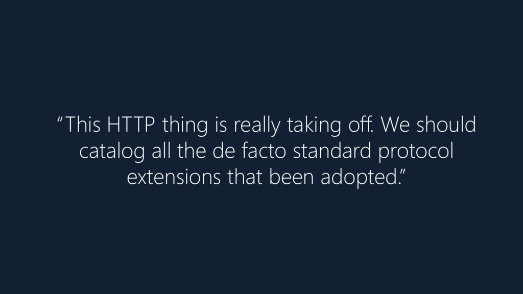 """""""This HTTP thing is really taking off. We shoul..."""