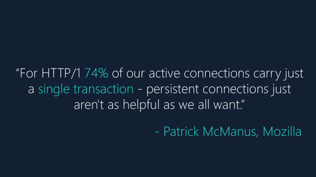 """""""For HTTP/1 74% of our active connections carry..."""