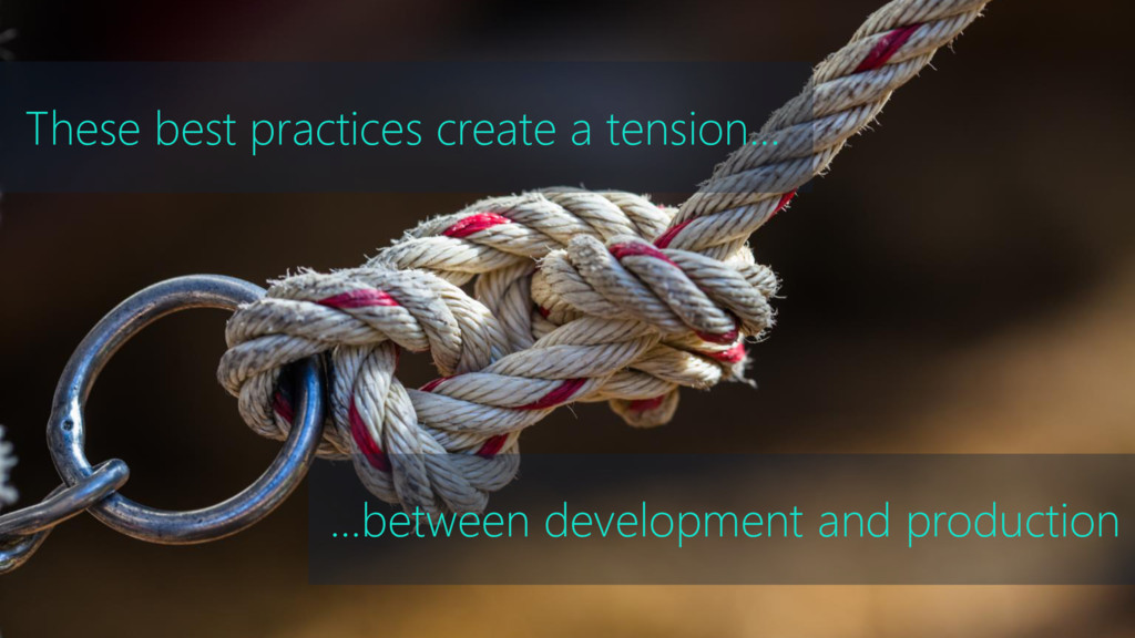 These best practices create a tension... …betwe...
