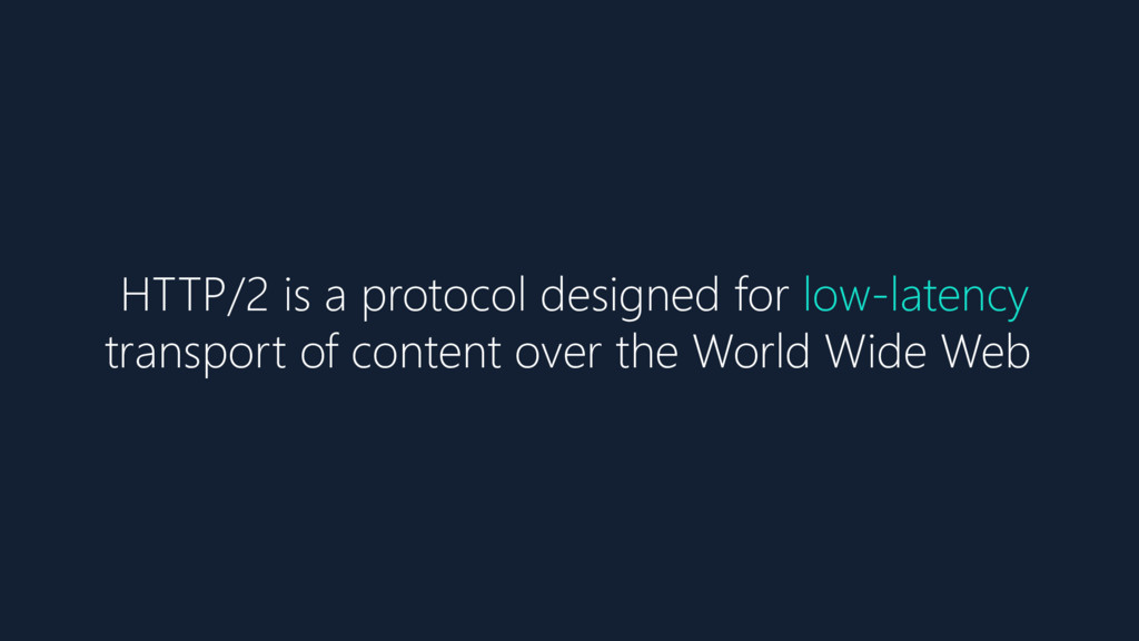 HTTP/2 is a protocol designed for low-latency t...