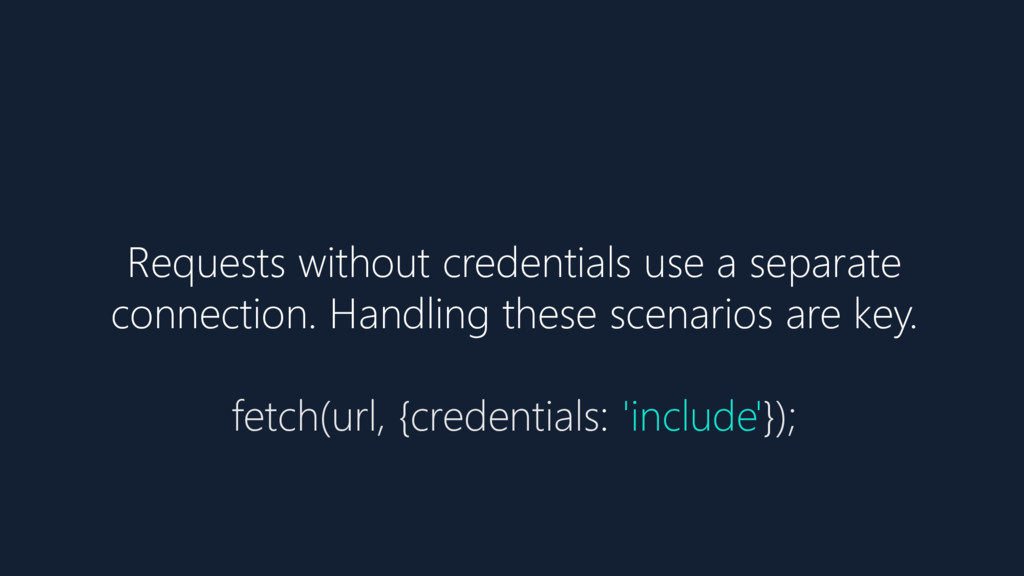 Requests without credentials use a separate con...