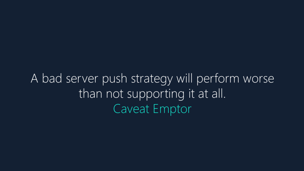 A bad server push strategy will perform worse t...