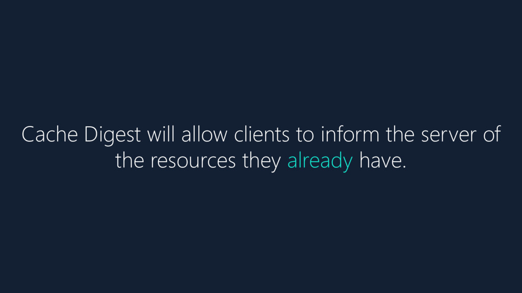 Cache Digest will allow clients to inform the s...