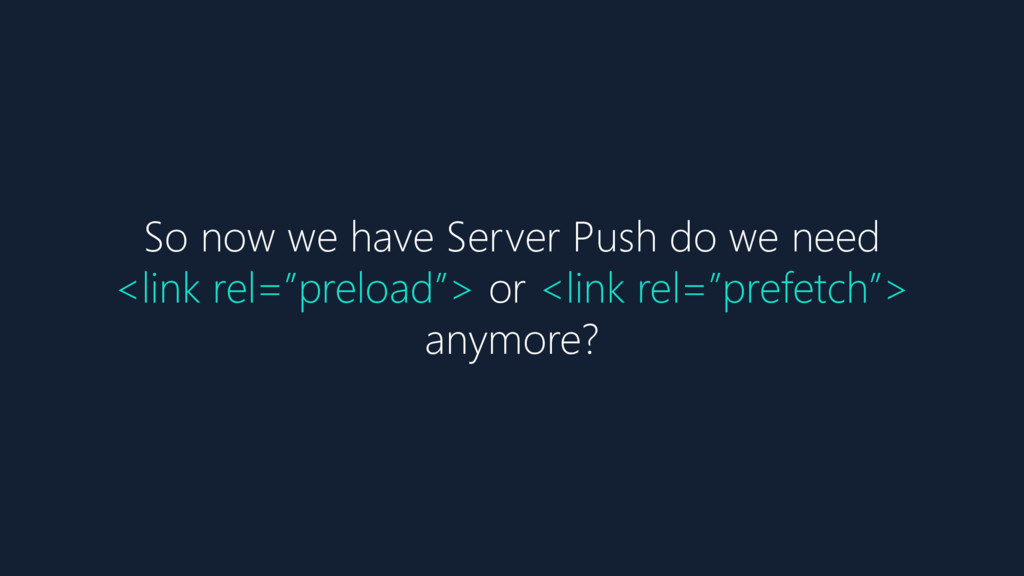 So now we have Server Push do we need <link rel...