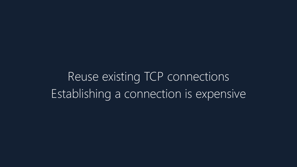 Reuse existing TCP connections Establishing a c...