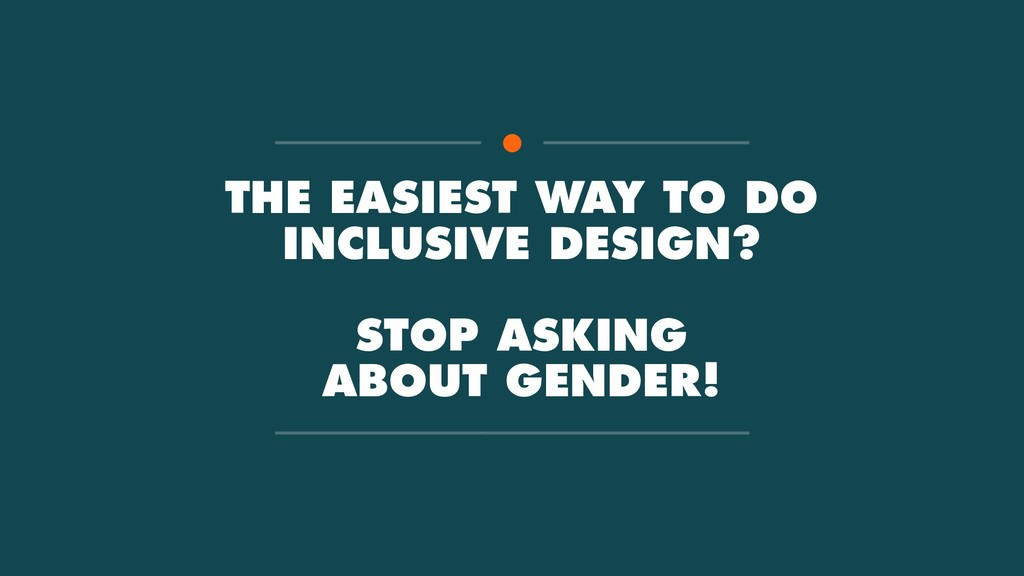 THE EASIEST WAY TO DO INCLUSIVE DESIGN? STOP AS...