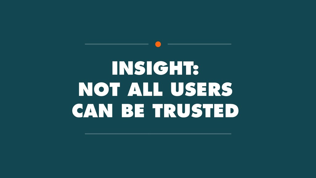 INSIGHT: NOT ALL USERS CAN BE TRUSTED