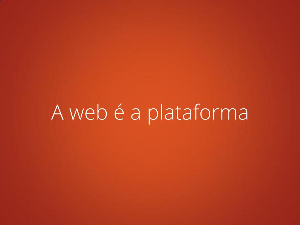 A web é a plataforma