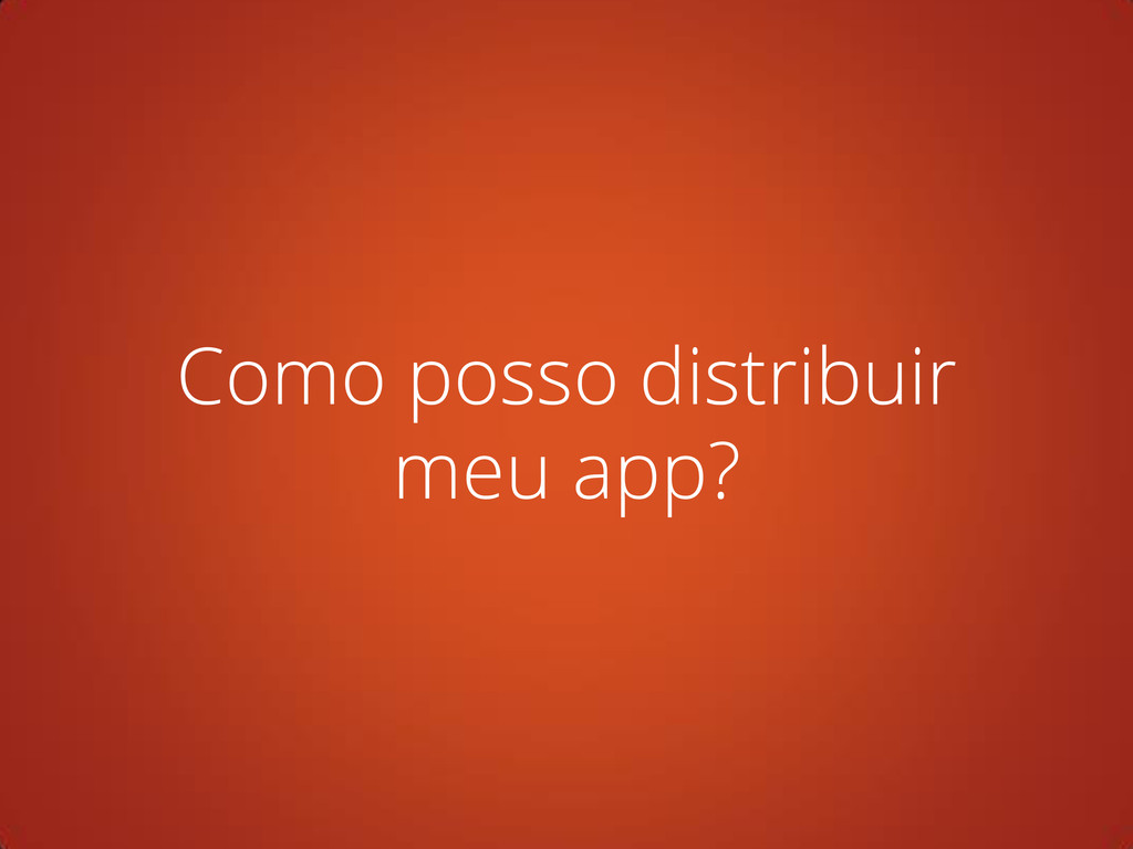 Como posso distribuir meu app?
