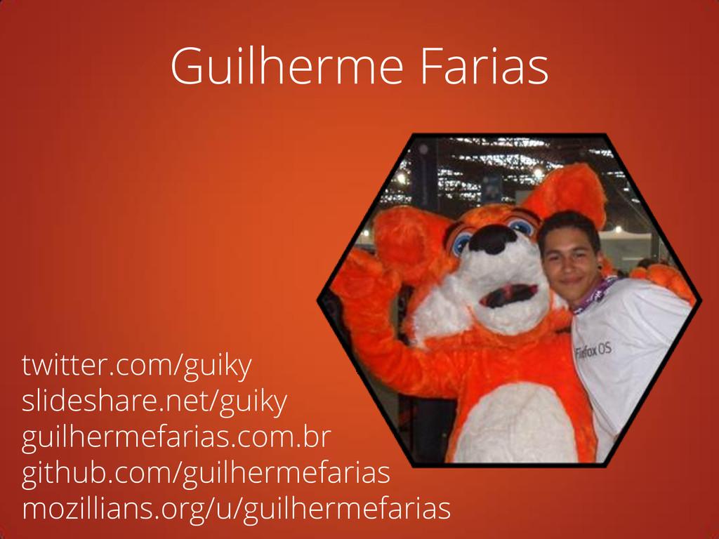 Guilherme Farias twitter.com/guiky slideshare.n...