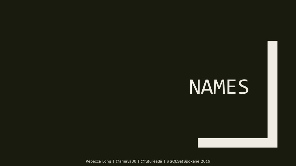 NAMES Rebecca Long | @amaya30 | @futureada | #S...