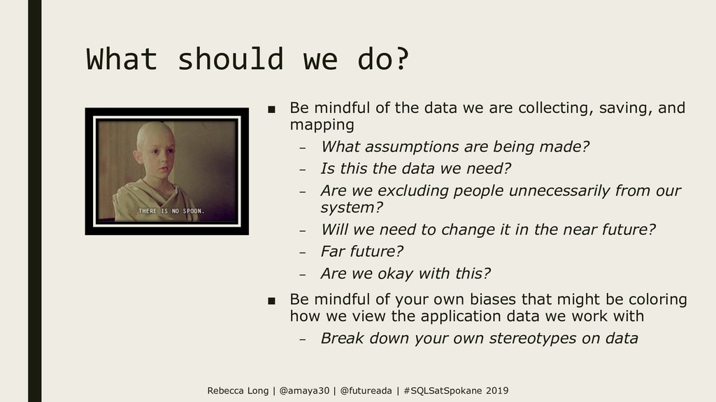 What should we do? ■ Be mindful of the data we ...