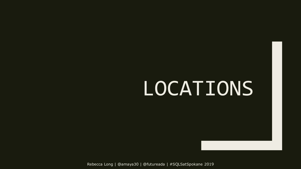 LOCATIONS Rebecca Long | @amaya30 | @futureada ...