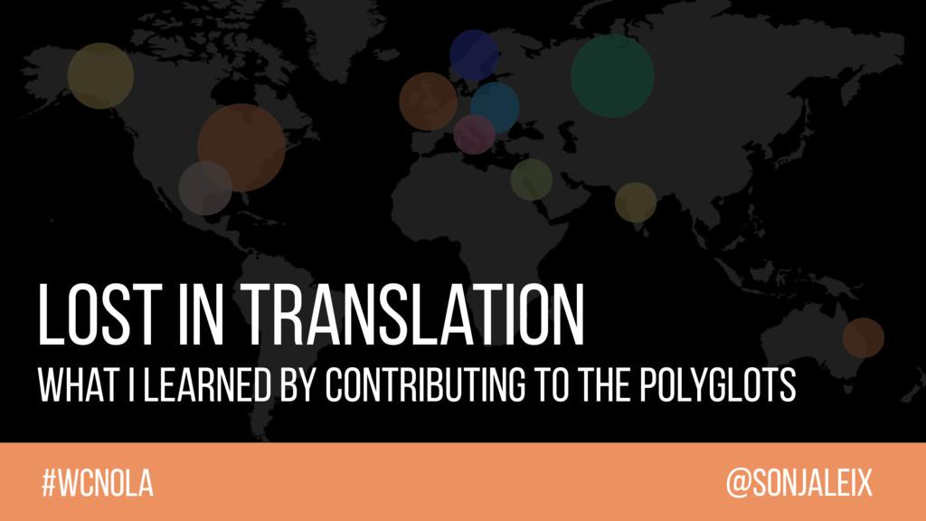 @sonjaleix #WCNOLA Lost in Translation What I l...