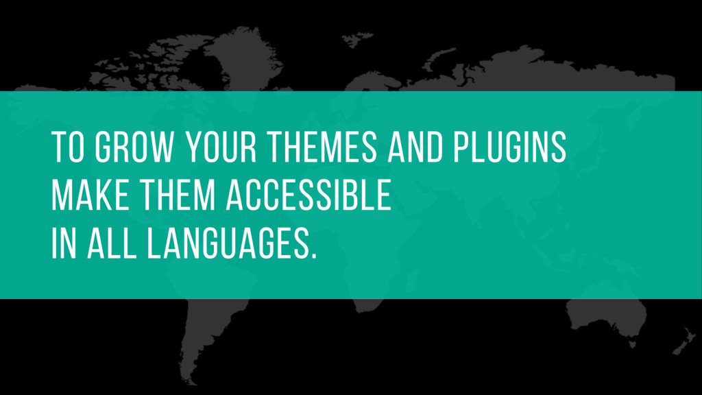 to grow your themes and plugins  make them acc...