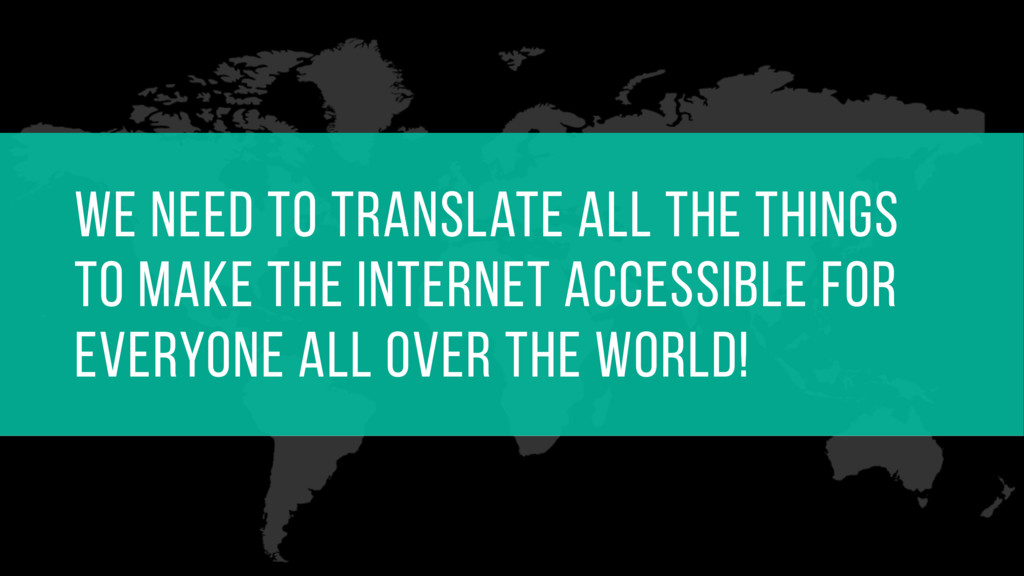 We need to translate all the things to make the...