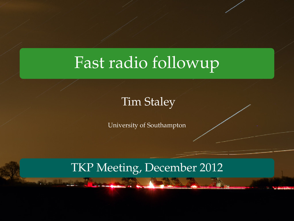 Fast radio followup Tim Staley University of So...