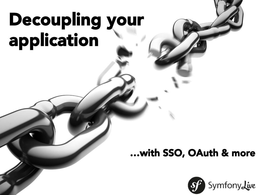Decoupling your  application  …with SSO, OAut...