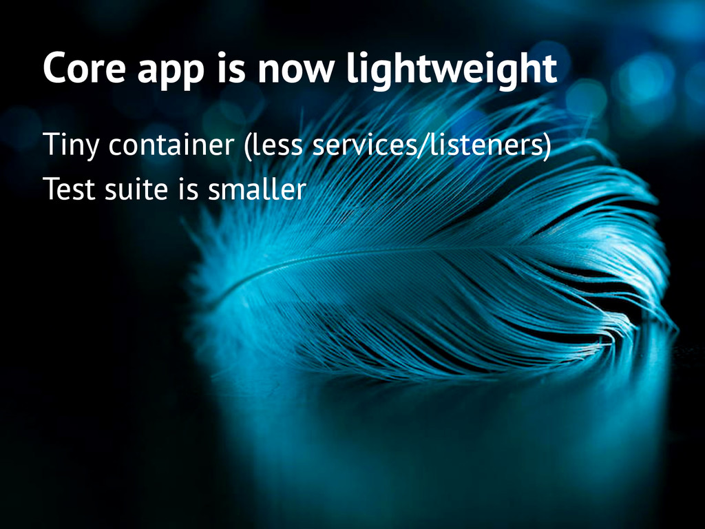 Core app is now lightweight Tiny container (les...